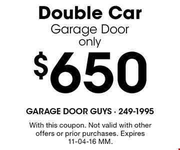 $650 Double Car Garage Dooronly. With this coupon. Not valid with other offers or prior purchases. Expires 11-04-16 MM.