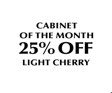 25% off Cabinet OF THE MONTH.