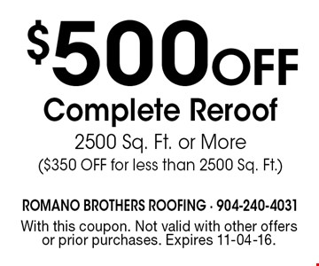 $500Off Complete Reroof2500 Sq. Ft. or More($350 OFF for less than 2500 Sq. Ft.). With this coupon. Not valid with other offers or prior purchases. Expires 11-04-16.