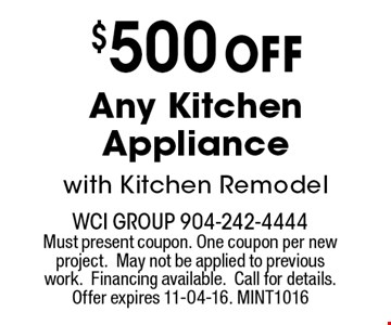 $500 off Any Kitchen Appliance with Kitchen Remodel. wci group 904-242-4444 Must present coupon. One coupon per new project.May not be applied to previous work.Financing available.Call for details. Offer expires 11-04-16. MINT 1016