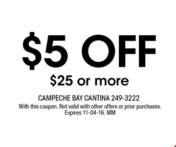 $5 OFF $25 or more. With this coupon. Not valid with other offers or prior purchases. Expires 11-04-16. MM