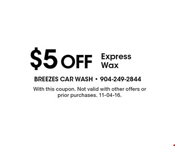 $5off Express Wax. With this coupon. Not valid with other offers or prior purchases. 11-04-16.