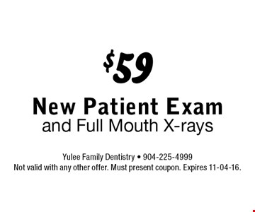 $59 New Patient Exam and Full Mouth X-rays. Yulee Family Dentistry - 904-225-4999 Not valid with any other offer. Must present coupon. Expires 11-04-16.