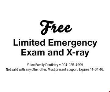 Free Limited Emergency Exam and X-ray. Yulee Family Dentistry - 904-225-4999 Not valid with any other offer. Must present coupon. Expires 11-04-16.