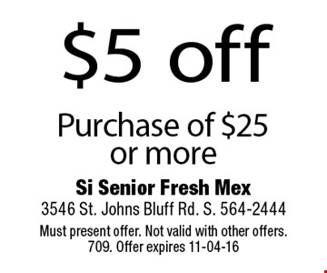 $5 off Purchase of $25 or more. Must present offer. Not valid with other offers. 709. Offer expires 11-04-16