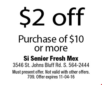 $2 off Purchase of $10 or more. Must present offer. Not valid with other offers. 709. Offer expires 11-04-16