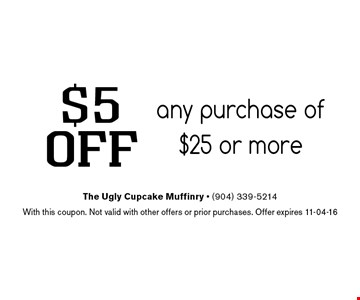 $5OFF any purchase of $25 or more. The Ugly Cupcake Muffinry - (904) 339-5214With this coupon. Not valid with other offers or prior purchases. Offer expires 11-04-16