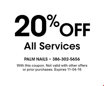 20% off All Services. With this coupon. Not valid with other offers or prior purchases. Expires 11-04-16