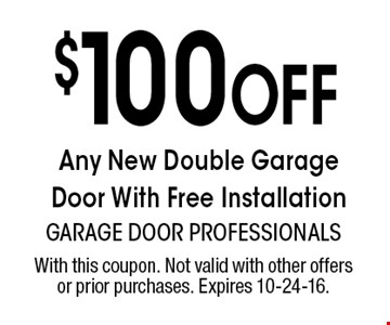 $100 Off Any New Double Garage Door With Free Installation. With this coupon. Not valid with other offers or prior purchases. Expires 10-24-16.