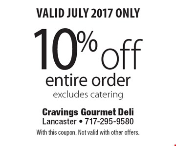 Valid July 2017 Only! 10% off entire order. Excludes catering. With this coupon. Not valid with other offers.