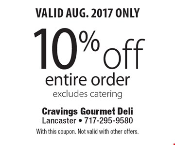 Valid Aug. 2017 Only! 10% off entire order. Excludes catering. With this coupon. Not valid with other offers.