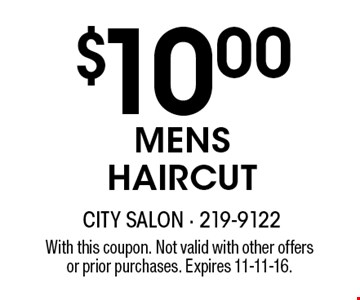 $10.00MENS HAIRCUT. With this coupon. Not valid with other offersor prior purchases. Expires 11-11-16.