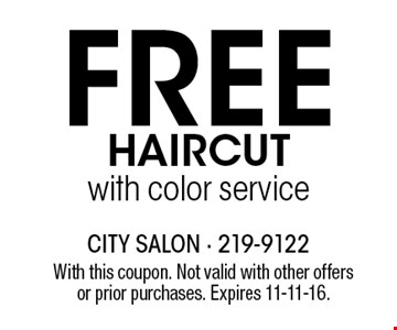 Free HAIRCUTwith color service. With this coupon. Not valid with other offers or prior purchases. Expires 11-11-16.