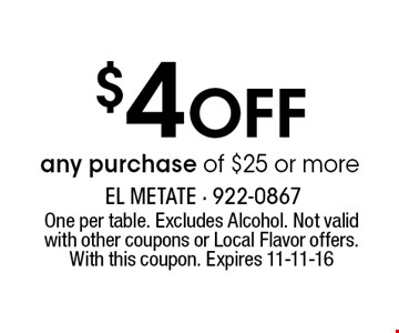 $4 Off any purchase of $25 or more. One per table. Excludes Alcohol. Not valid with other coupons or Local Flavor offers. With this coupon. Expires 11-11-16