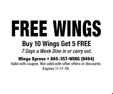 Free Wings Buy 10 Wings Get 5 FREE 7 Days a Week Dine in or carry out.. Wings Xpress - 865-357-WING (9464)Valid with coupon. Not valid with other offers or discounts. Expires 11-11-16.