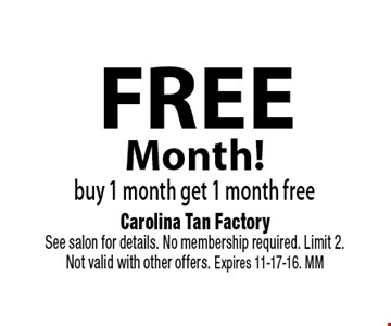FREE Month! buy 1 month get 1 month free. Carolina Tan Factory. See salon for details. No membership required. Limit 2. Not valid with other offers. Expires 11-17-16. MM
