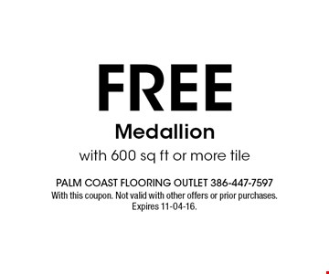 free Medallion with 600 sq ft or more tile. With this coupon. Not valid with other offers or prior purchases. Expires 11-04-16.