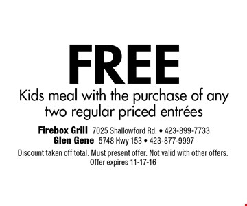 FREE Kids meal with the purchase of any two regular priced entrees. Discount taken off total. Must present offer. Not valid with other offers.Offer expires 11-17-16
