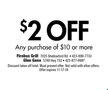 $2 OFF Any purchase of $10 or more. Discount taken off total. Must present offer. Not valid with other offers.Offer expires 11-17-16