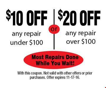 $10 OFF any repair under $100. With this coupon. Not valid with other offers or prior purchases. Offer expires 11-17-16.