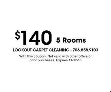 $140 5 Rooms. With this coupon. Not valid with other offers or prior purchases. Expires 11-17-16