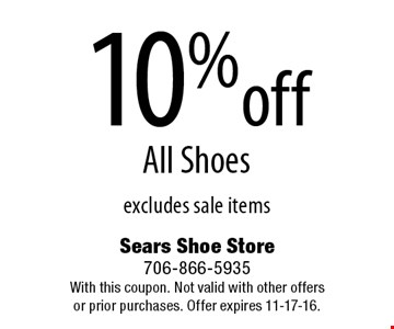 10%off All Shoes excludes sale items. Sears Shoe Store 706-866-5935 With this coupon. Not valid with other offersor prior purchases. Offer expires 11-17-16.