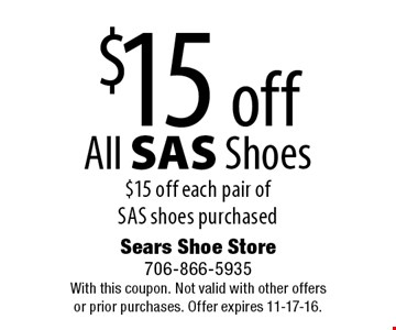$15 off All SAS Shoes $15 off each pair of SAS shoes purchased. Sears Shoe Store 706-866-5935 With this coupon. Not valid with other offersor prior purchases. Offer expires 11-17-16.
