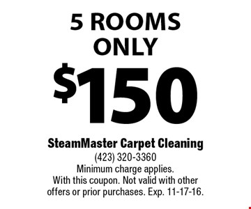 $150 5 Rooms Only. SteamMaster Carpet Cleaning (423) 320-3360 Minimum charge applies. With this coupon. Not valid with other offers or prior purchases. Exp. 11-17-16.