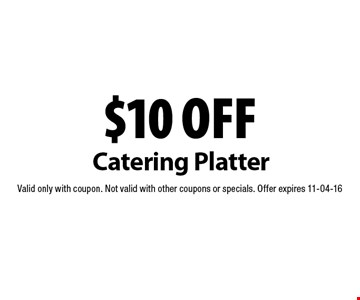 $10 off Catering Platter. Valid only with coupon. Not valid with other coupons or specials. Offer expires 11-04-16