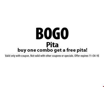 bogo Pita buy one combo get a free pita!. Valid only with coupon. Not valid with other coupons or specials. Offer expires 11-04-16