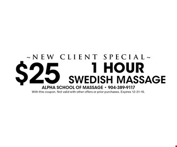 $25 1 Hour Swedish Massage~New Client Special~ . With this coupon. Not valid with other offers or prior purchases. Expires 12-31-16.