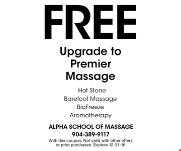 Free Upgrade toPremierMassage Hot StoneBarefoot MassageBioFreezeAromotherapy. With this coupon. Not valid with other offers or prior purchases. Expires 12-31-16.