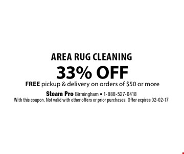 33% OFFFREE pickup & delivery on orders of $50 or more Area Rug Cleaning. Steam Pro Birmingham - 1-888-527-0418With this coupon. Not valid with other offers or prior purchases. Offer expires 02-02-17