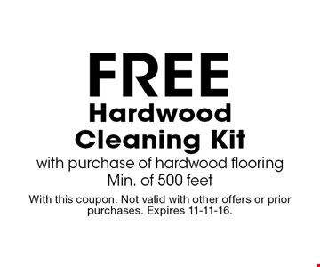 Free HardwoodCleaning Kitwith purchase of hardwood flooringMin. of 500 feet. With this coupon. Not valid with other offers or prior purchases. Expires 11-11-16.