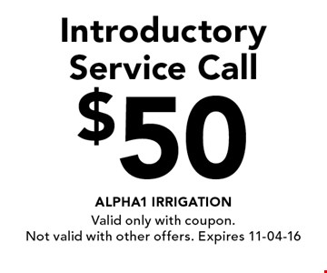 $50 Introductory Service Call. Valid only with coupon. Not valid with other offers. Expires 11-04-16