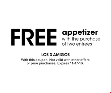 Free appetizer with the purchase of two entrees. With this coupon. Not valid with other offers or prior purchases. Expires 11-17-16.