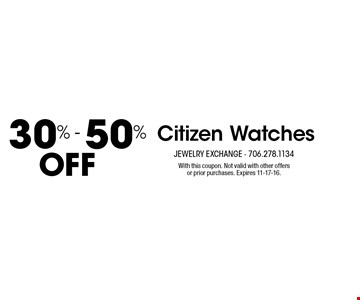 Off 30% - 50% Citizen Watches. With this coupon. Not valid with other offers or prior purchases. Expires 11-17-16.
