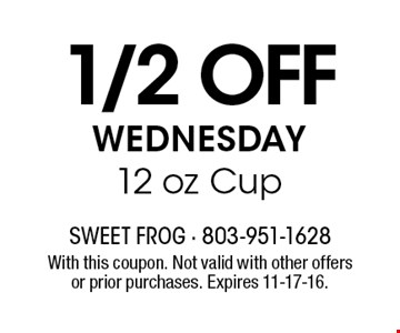 1/2 off WEDNESDAY12 oz Cup. With this coupon. Not valid with other offers or prior purchases. Expires 11-17-16.
