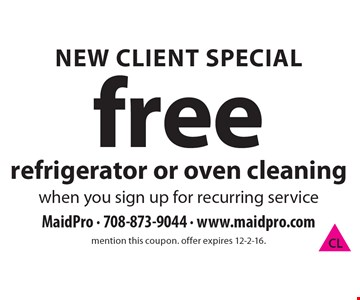 New Client Special free refrigerator or oven cleaningwhen you sign up for recurring service. mention this coupon. offer expires 12-2-16.