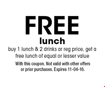FREE lunch buy 1 lunch & 2 drinks ar reg price, get a free lunch of equal or lesser value. With this coupon. Not valid with other offersor prior purchases. Expires 11-04-16.