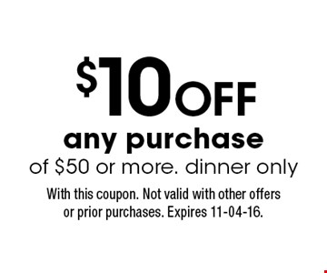 $10 Off any purchase of $50 or more. dinner only. With this coupon. Not valid with other offers or prior purchases. Expires 11-04-16.