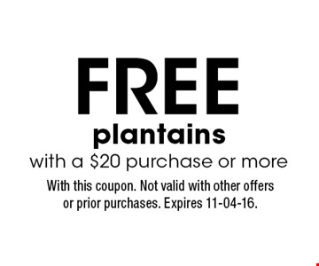 FREE plantains with a $20 purchase or more. With this coupon. Not valid with other offers or prior purchases. Expires 11-04-16.