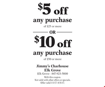 $5 off purchase of $25 or more OR $10 off purchase of $50 or more. With this coupon. Not valid with other offers or specials. Offer valid 1/1/17- 8/31/17.