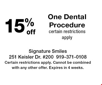 15% off One Dental Procedure certain restrictions apply. Signature Smiles251 Keisler Dr. #200919-371-0108Certain restrictions apply. Cannot be combined with any other offer. Expires in 4 weeks.