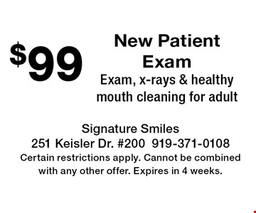 $99 New Patient Exam Exam, x-rays & healthy mouth cleaning for adult. Signature Smiles251 Keisler Dr. #200919-371-0108Certain restrictions apply. Cannot be combined with any other offer. Expires in 4 weeks.