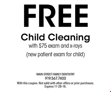 FREE Child Cleaning with $75 exam and x-rays (new patient exam for child). With this coupon. Not valid with other offers or prior purchases.Expires 11-28-16.