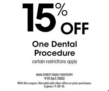 15% OFF One Dental Procedure certain restrictions apply. With this coupon. Not valid with other offers or prior purchases.Expires 11-28-16.