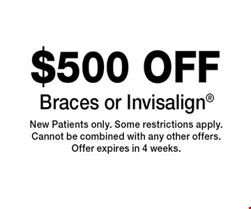 $500 OFF Braces or Invisalign. New Patients only. Some restrictions apply.Cannot be combined with any other offers.Offer expires in 4 weeks.