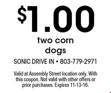 $1.00 two corn dogs. Valid at Assembly Street location only. With this coupon. Not valid with other offers or prior purchases. Expires 11-13-16.