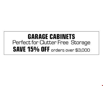 garage CABINETSPerfect for Clutter FreeStorageSave 15% OFF orders over $3,000.